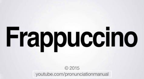 "How do you really pronounce ""frappuccino""?"