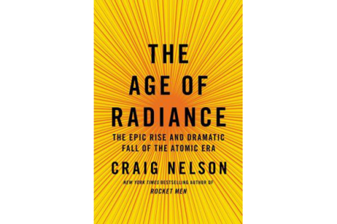 Craig Nelson's 'The Age of Radiance' Is A Highly Readable Romp Into The History Of The Atomic Era